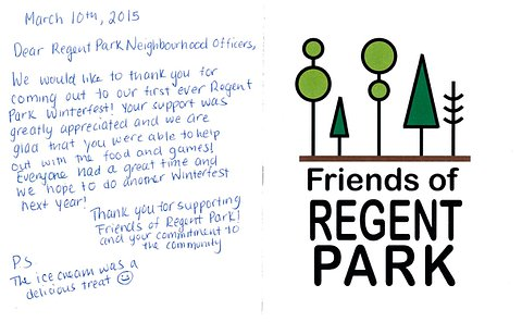A note on letterhead Friends of Regent Park. Note reads: Dear Regent Park Neighbourhood officers. We would like to thank you for coming out to our first ever Regent Park Winterfest. Your support was greatly appreciated and we are glad that your were able to help out with the food and games! Everyone had a great time and we hope to do another Winterfest next year! Thank you for supporting Friends of Regent Park and your commitment to the community. PS the ice cream was a delicious treat