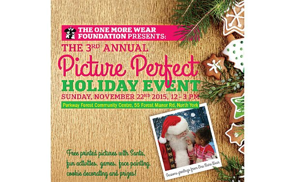 Poster with photo of a girl with Santa and text: The One More Wear Foundation Presents the 3rd annual Picture Perfect Holiday event Sunday November 22, 2015, 12-3 p.m. Parkway Forest Community Centre, 55 Forest Manor Rd., North York.
